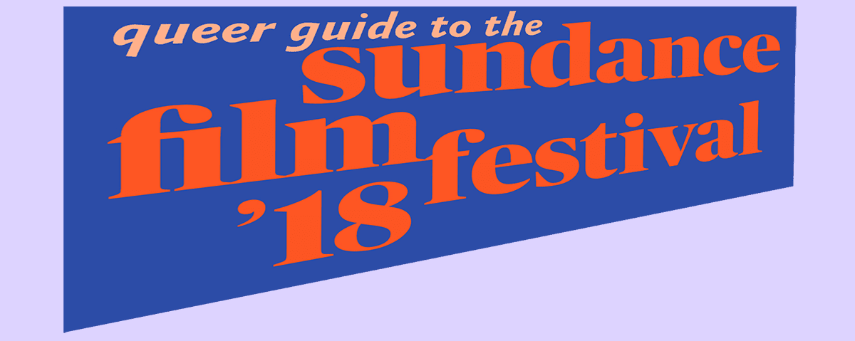 Photo of Update: Queer guide to the Sundance Film Festival 2018